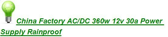 China Factory AC/DC 360w 12v 30a Power Supply Rainproof