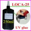 250ml LOCA 25 UV glue optical clear touch screen bonding adhesive repair LCD Samsung iPhone 4 5 HTC