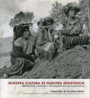 Nuestra cultura es nuestra resistencia: represion, refugio y recuperacion en guatemala (fotografias).