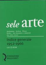 Sele arte 1952-1966. Architettura Scultura Pittura Grafica Arti decorative e industriali Arti della visione. Architecture Scu