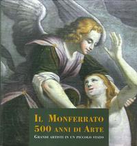 Il Monferrato. 500 anni di arte. Grandi artisti in un piccolo stato.