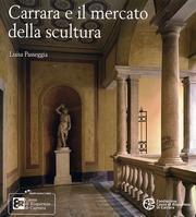 Carrara e il mercato della scultura. I. Arte, gusto e cultura materiale in Italia, Europa e Stati Uniti tra XVIII e il XIX s