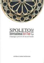 Spoleto International Art Fair 2013. Linguaggi e percorsi di vita nel mondo.