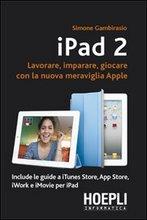 IPad 2. Lavorare, imparare, giocare con la nuova meraviglia di Apple.