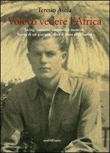 Volevo vedere l'Africa. Swing, cannoni, cammelli e musette. Storia di un giovane, oltre il mare di Alborn.