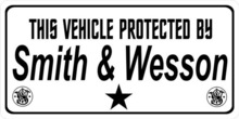 This Vehicle Protected By Smith And Wesson Photo License Plate-Quantity Discounts Given-click on picture to view