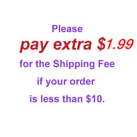Please pay extra $1.99 for the shipping fee by China post air if you order less than $10