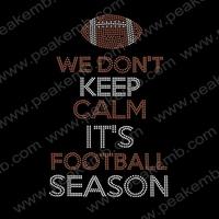 High Quality We Don'T Keep Calm It'S Football Season Custom Iron On Motif Hot Fix Stone Transfers Free Dhl Shipping 30Pcs/Lot