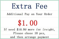 Extra Fee- Additional Fee on your order. $1.00 for each If need $10.00 more for freight, please chose 10pcs and arrange Payment.