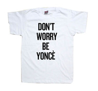 Don't worry be Beyonce Shirt Beyonce Tee Shirt T-Shirt More Colors Mens Womens