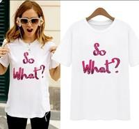 2014 New Fashion Women Summer O-neck SO WHAT Letter Print Pattern Slim Tshirts Cotton Short Sleeve Tops T-shirt WOMEN Blouses