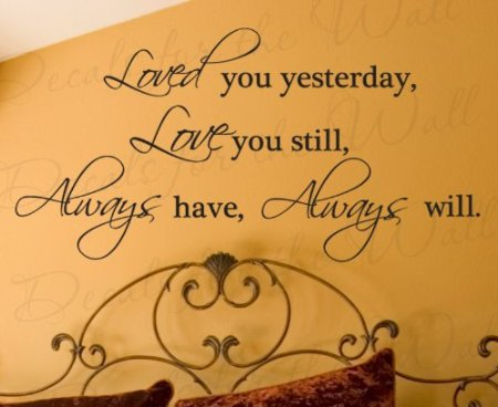 LOVED YOU YESTERDAY LOVE YOU STILL ALWAYS HAVE ALWAYS WILL Vinyl wall lettering stickers quotes and sayings home art decor decal(China (Mainland))