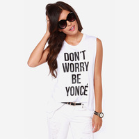 2014 NEW ARRIVAL HOT SALE!! Women summer white 100% cotton street Don't Worry Be Yonce letters printed o-neck sleeveless T-shirt