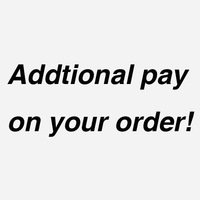 Addtional Pay on Your Order